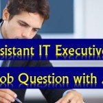 Assistant IT Executive officers Job Question with Answer