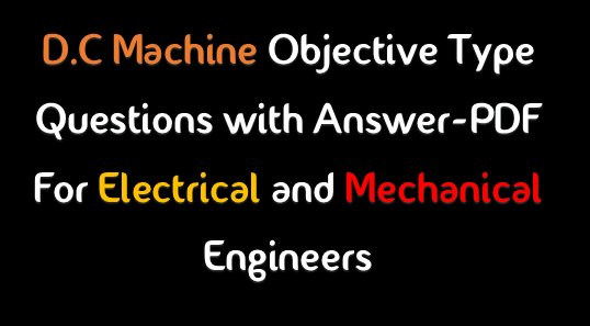 Electrical Machines Objective Type Questions and Answer-PDF