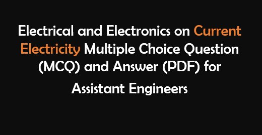 Basic Electricity-Electrical Engineering Multiple Choice Questions and Answers(PDF)
