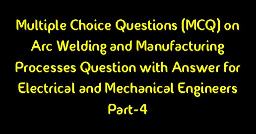Waiting for the redirectiron... mcq on welding process