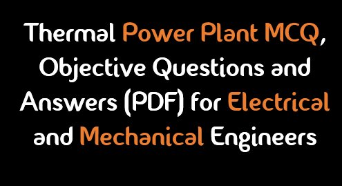 Thermal Power Plant Objective Questions and Answers(PDF)
