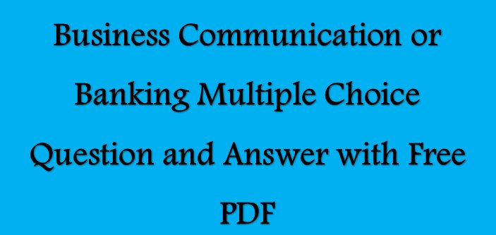 Business Communication Multiple choice Questions(MCQ)Answers-PDF