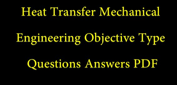 Heat Transfer Objective Questions Answers PDF